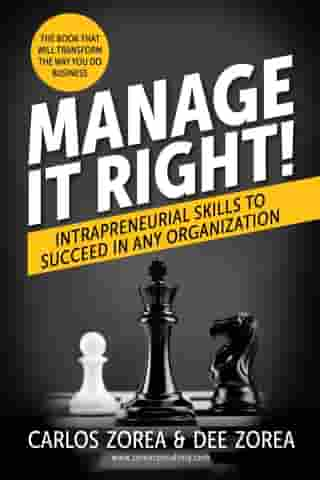 Manage It Right!: Intrapreneurial Skills to Succeed in Any Organization by Carlos Zorea