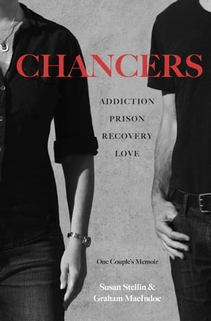 Chancers Addiction,  Prison,  Recovery,  Love: One Couple's Memoir