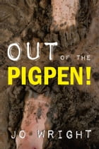 Out of the Pigpen by Jo Wright