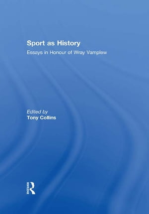 Sport as History Essays in Honour of Wray Vamplew