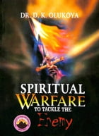 Spiritual Warfare To Tackle The Enemy by Dr. D. K. Olukoya
