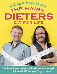 The Hairy Dieters Eat for Life: How to Love Food, Lose Weight and Keep it Off for Good!