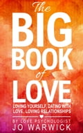 The Big Book Of Love: Loving Yourself, Dating With Love, Loving Relationships 821847fa-126b-4d6c-b476-d643c7b08a65