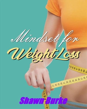 Mindset for Weight Loss by Shawn Burke