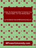 4 Step, No Nonsense Way To Improve Your Product Sales Or Your Money Back! by Editorial Team Of MPowerUniversity.com