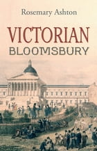 Victorian Bloomsbury by Rosemary Ashton