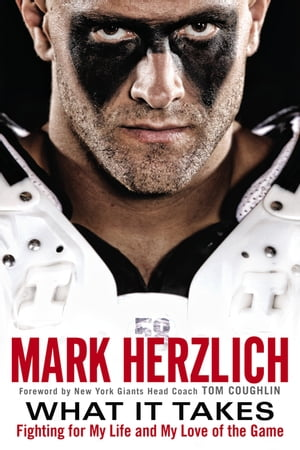 What It Takes: Fighting For My Life and My Love of the Game by Mark Herzlich