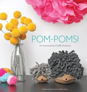 Pom-Poms! 25 Awesomely Fluffy Projects