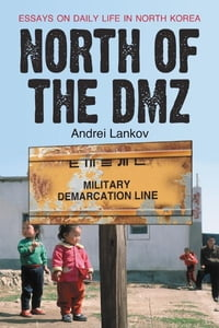 North of the DMZ: Essays on Daily Life in North Korea: Essays on Daily Life in North Korea