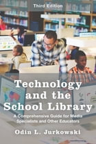 Technology and the School Library: A Comprehensive Guide for Media Specialists and Other Educators by Odin L. Jurkowski