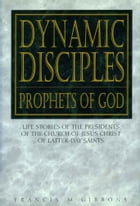 Dynamic Disciples, Prophets of God by Francis M. Gibbons