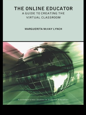 The Online Educator A Guide to Creating the Virtual Classroom