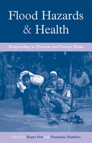 Flood Hazards and Health Responding to Present and Future Risks