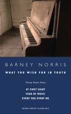 What you Wish for in Youth: Three Short Plays by Barney Norris