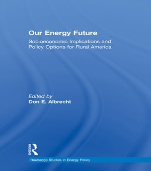 Our Energy Future Socioeconomic Implications and Policy Options for Rural America