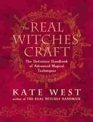 The Real Witches' Craft: Magical Techniques and Guidance for a Full Year of Practising the Craft by Kate West