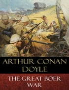 The Great Boer War: Illustrated by Arthur Conan Doyle