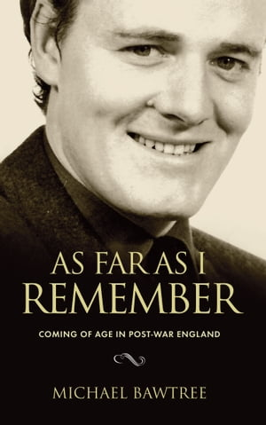 As Far As I Remember: Coming of age in Post-War England by Michael Bawtree
