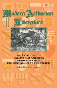 Modern Arthurian Literature: An Anthology of English & American Arthuriana from the Renaissance to…