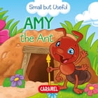 Amy the Ant: Small Animals Explained to Children by Veronica Podesta