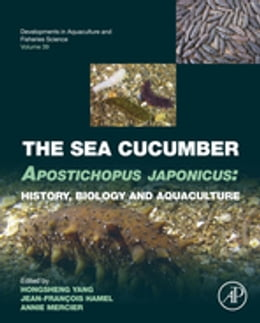 Book The Sea Cucumber Apostichopus japonicus: History, Biology and Aquaculture by Hongsheng Yang