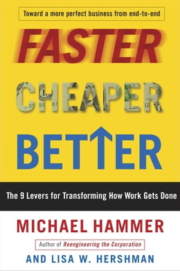 Book Faster Cheaper Better: The 9 Levers for Transforming How Work Gets Done by Michael Hammer