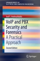VoIP and PBX Security and Forensics: A Practical Approach by Iosif I. Androulidakis