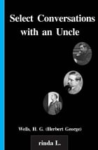 Select Conversations with an Uncle by Wells H. G. (Herbert George)
