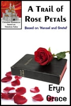 A Trail of Rose Petals by Eryn Grace