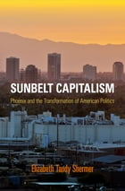 Sunbelt Capitalism: Phoenix and the Transformation of American Politics by Elizabeth Tandy Shermer
