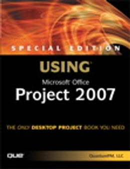 Book Special Edition Using Microsoft Office Project 2007 by QuantumPM, LLC