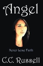 Angel: Never Lose Faith by C.C. Russell