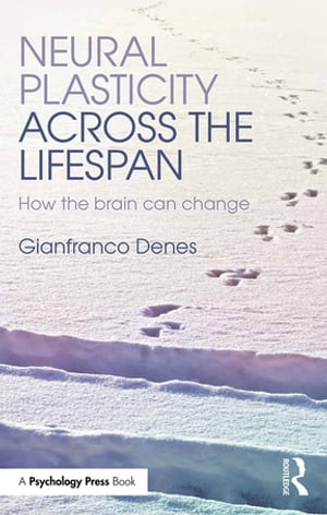 Neural Plasticity Across the Lifespan How the brain can change