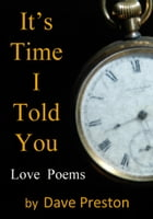 It's Time I Told You: Love Poems by Dave Preston