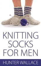 Knitting Socks for Men by Hunter Wallace