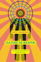 Culture as Weapon: The Art of Influence in Everyday Life