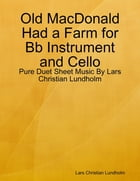 Old MacDonald Had a Farm for Bb Instrument and Cello - Pure Duet Sheet Music By Lars Christian Lundholm by Lars Christian Lundholm