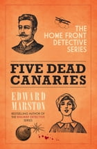 Five Dead Canaries by Edward Marston