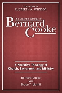 Essential Writings of Bernard Cooke, The: A Narrative Theology of Church, Sacament, and Ministry