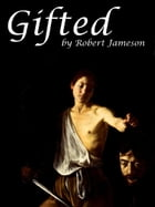 Gifted by Robert Jameson