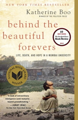 Book Behind the Beautiful Forevers: Life, death, and hope in a Mumbai undercity: Life, death, and hope… by Katherine Boo