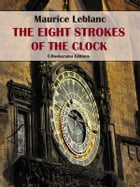 The Eight Strokes of the Clock by Maurice Leblanc