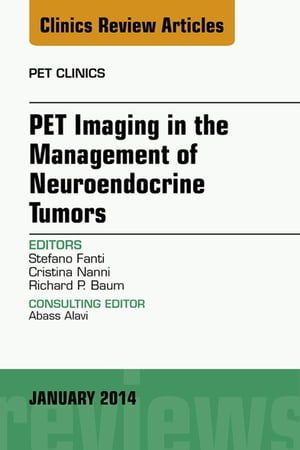 PET Imaging in the Management of Neuroendocrine Tumors,  An Issue of PET Clinics,