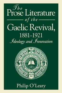 Book The Prose Literature of the Gaelic Revival, 1881–1921: Ideology and Innovation by Philip O'Leary