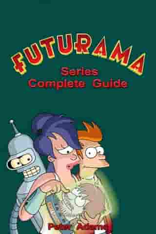 Futurama Series Complete Guide by Peter Adams