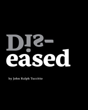 Dis-eased by John Ralph Tuccitto