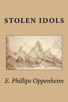 Stolen Idols by E. Phillips Oppenheim