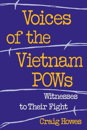 Voices of the Vietnam POWs Witnesses to Their Fight