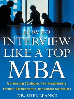 Book How to Interview Like a Top MBA: Job-Winning Strategies From Headhunters, Fortune 100 Recruiters… by Leanne, Shel