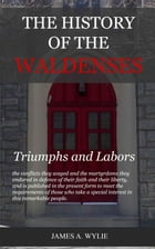 The History of the Waldenses: Triumphs and Labors by Wylie, James A.